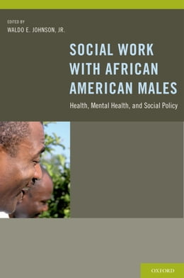 Book Social Work With African American Males: Health, Mental Health, and Social Policy by Waldo E. Johnson, Jr.