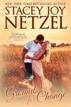 Grounds For Change: Welcome to Redemption, Book 4 by Stacey Joy Netzel