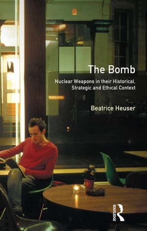 The Bomb Nuclear Weapons in their Historical,  Strategic and Ethical Context