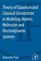 Theory of Quantum and Classical Connections In Modeling Atomic, Molecular And Electrodynamical…