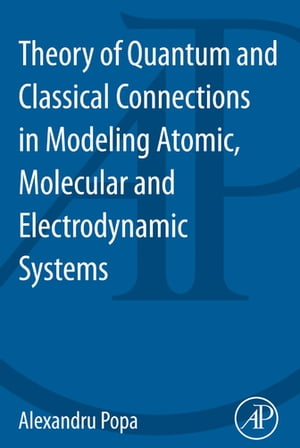 Theory of Quantum and Classical Connections In Modeling Atomic, Molecular And Electrodynamical Systems