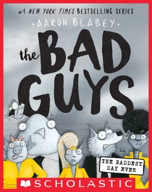 The Bad Guys in the Baddest Day Ever (The Bad Guys #10) by Aaron Blabey