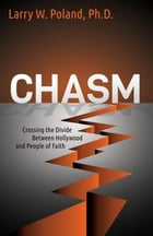 Chasm: Crossing the Divide Between Hollywood and People of Faith by Larry W. Poland