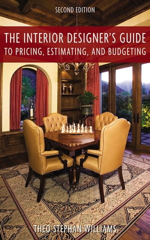 The Interior Designer's Guide to Pricing, Estimating, and Budgeting by Theo Stephen Williams