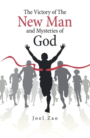 The Victory of the New Man and Mysteries of God by Joel Zao