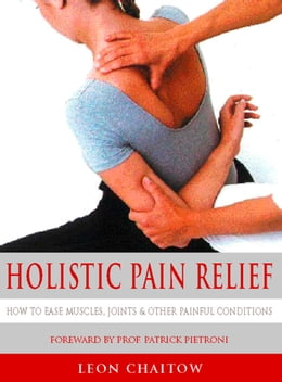 Book Holistic Pain Relief: How to ease muscles, joints and other painful conditions by Leon Chaitow