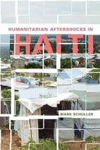 Humanitarian Aftershocks in Haiti by Mark Schuller