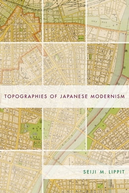 Book Topographies of Japanese Modernism by Seiji M. Lippit
