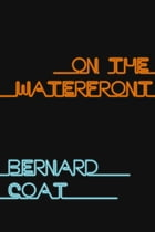 On the Waterfront: From the Best Seller by Bernard Coat