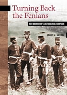 Turning Back the Fenians: New Brunswick's Last Colonial Campaign by Robert L. Dallison