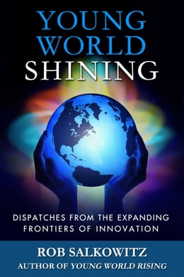 Book Young World Shining: Dispatches from the Expanding Frontiers of Innovation by Rob Salkowitz