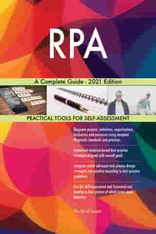 RPA A Complete Guide - 2021 Edition by Gerardus Blokdyk