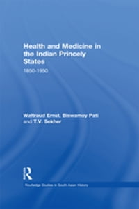 Health and Medicine in the Indian Princely States: 1850-1950