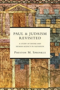 Paul and Judaism Revisited: A Study of Divine and Human Agency in Salvation