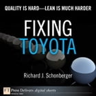 Fixing Toyota: Quality Is Hard--Lean Is Much Harder by Richard J. Schonberger