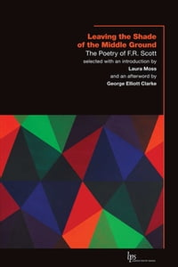 Leaving the Shade of the Middle Ground: The Poetry of F.R. Scott
