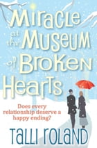 Miracle at the Museum of Broken Hearts: A Christmas Novella by Talli Roland