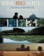 One Big Soul: An Oral History of Terrence Malick by Paul Maher Jr.