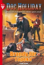 Doc Holliday 14 - Western: Brandy für Topeka by Frank Laramy