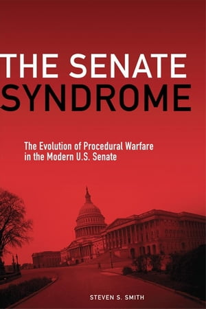 The Senate Syndrome The Evolution of Procedural Warfare in the Modern U.S. Senate