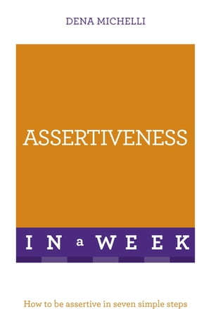 Assertiveness In A Week How To Be Assertive In Seven Simple Steps