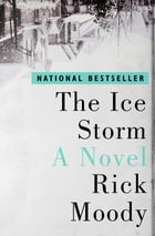 The Ice Storm: A Novel by Rick Moody