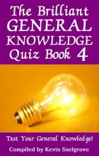 The Brilliant General Knowledge Quiz Book 4: Test Your General Knowledge! by Kevin Snelgrove
