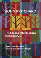 The Second Intercessions Handbook (reissue): More Creative Ideas for Public and Private Prayer by John Pritchard