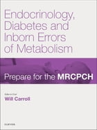 Endocrinology, Diabetes & Inborn Errors of Metabolism: Prepare for the MRCPCH. Key Articles from the Paediatrics & Child Health journal by Will Carroll, MD MRCP MRCPCH Bm BCh BA MA(Oxon)