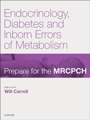 Endocrinology,  Diabetes & Inborn Errors of Metabolism Prepare for the MRCPCH. Key Articles from the Paediatrics & Child Health journal