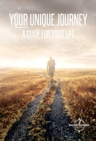 Your Unique Journey: A Guide For Your Life by Gideon Nielsen