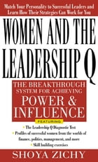 Women and the Leadership Q: Revealing the Four Paths to Influence and Power: Revealing the Four Paths to Influence and Power by Shoya Zichy