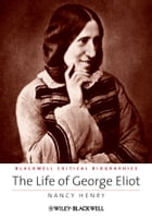 The Life of George Eliot: A Critical Biography