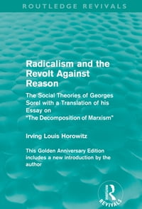 Radicalism and the Revolt Against Reason (Routledge Revivals): The Social Theories of Georges Sorel…