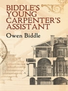 Biddle's Young Carpenter's Assistant by Owen Biddle