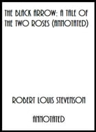 The Black Arrow: A Tale of the Two Roses (Annotated) by Robert Louis Stevenson