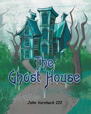 The Ghost House by John Vorsheck with Diana Todaro Vorsheck