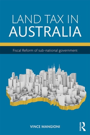 Land Tax in Australia Fiscal reform of sub-national government