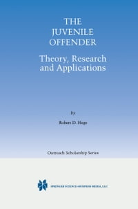 The Juvenile Offender: Theory, Research and Applications
