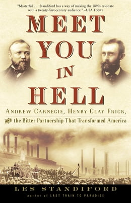 Book Meet You in Hell: Andrew Carnegie, Henry Clay Frick, and the Bitter Partnership That Transformed… by Les Standiford