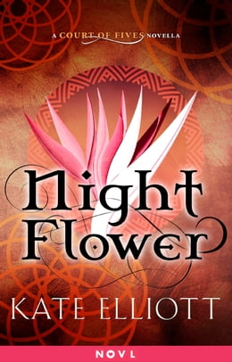 Book Night Flower: A Court of Fives Novella by Kate Elliott