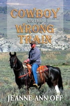 Cowboy on the Wrong Train: Mouse with a Clue by Jeanne Ann Off