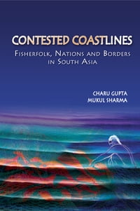 Contested Coastlines: Fisherfolk, Nations and Borders in South Asia