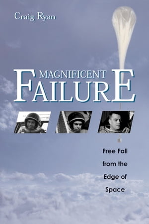 Magnificent Failure Free Fall from the Edge of Space
