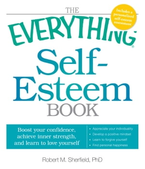 The Everything Self-Esteem Book Boost Your Confidence,  Achieve Inner Strength,  and Learn to Love Yourself