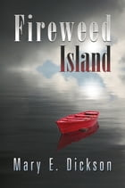 Fireweed Island by Mary E. Dickson