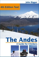 The Andes, a Guide For Climbers: Complete Guide by John Biggar
