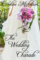 The Wedding Charade by Caroline Mickelson