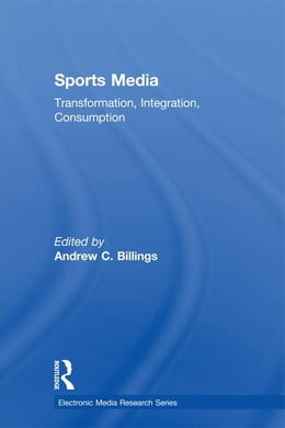 Book Sports Media: Transformation, Integration, Consumption by Billings, Andrew C.