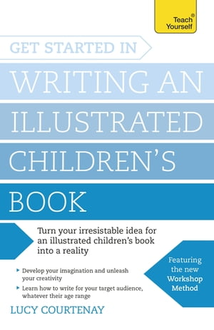 Get Started in Writing an Illustrated Children's Book Design,  develop and write illustrated children's books for kids of all ages
